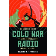 Cold War Radio: The Dangerous History of American Broadcasting in Europe, 1950-1989 by Richard H. Cummings